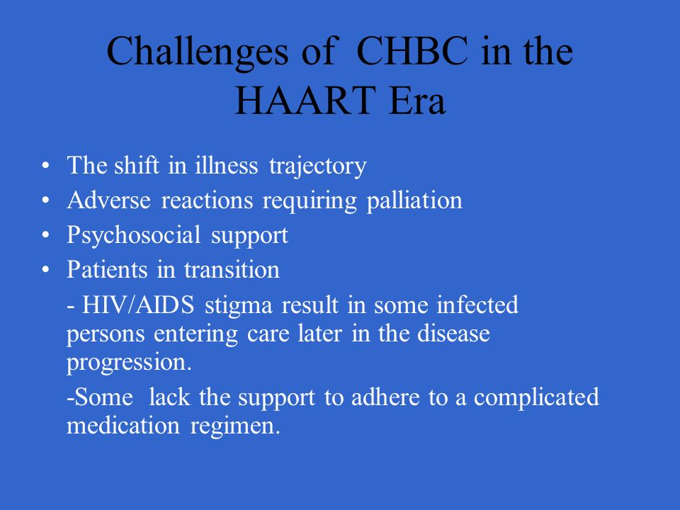 Challenges of CHBC in the HAART Era