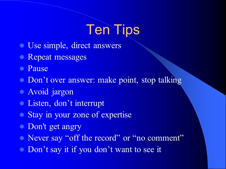Ten Tips Use simple, direct answers Repeat messages Pause