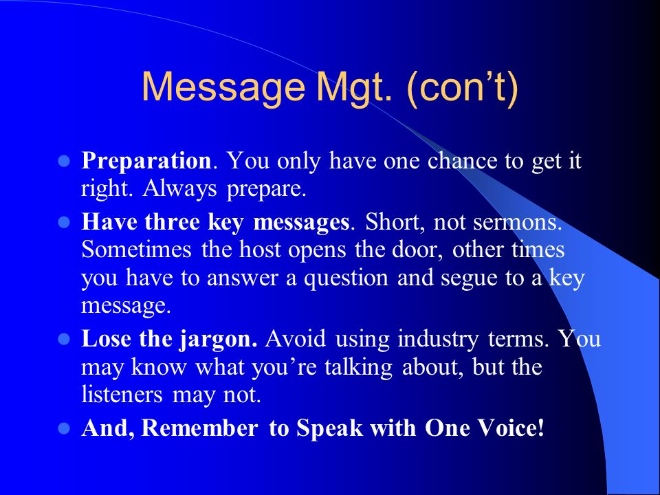 Message Mgt. (con't) Preparation. You only have one chance to get it right. Always prepare.