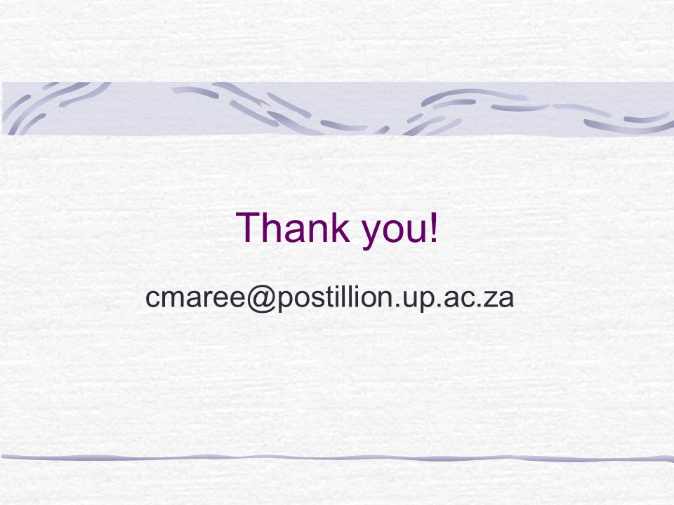 Thank you! cmaree@postillion.up.ac.za