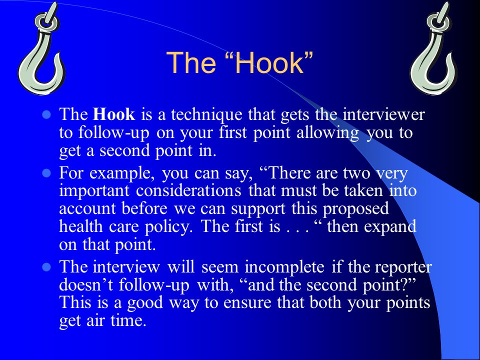The Hook The Hook is a technique that gets the interviewer to follow-up on your first point allowing you to get a second point in.