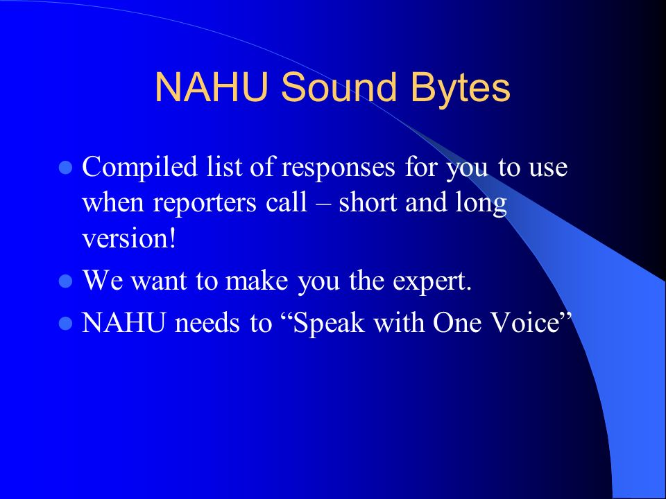 NAHU Sound Bytes Compiled list of responses for you to use when reporters call – short and long version!
