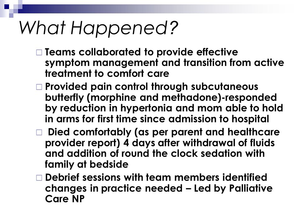 What Happened Teams collaborated to provide effective symptom management and transition from active treatment to comfort care.