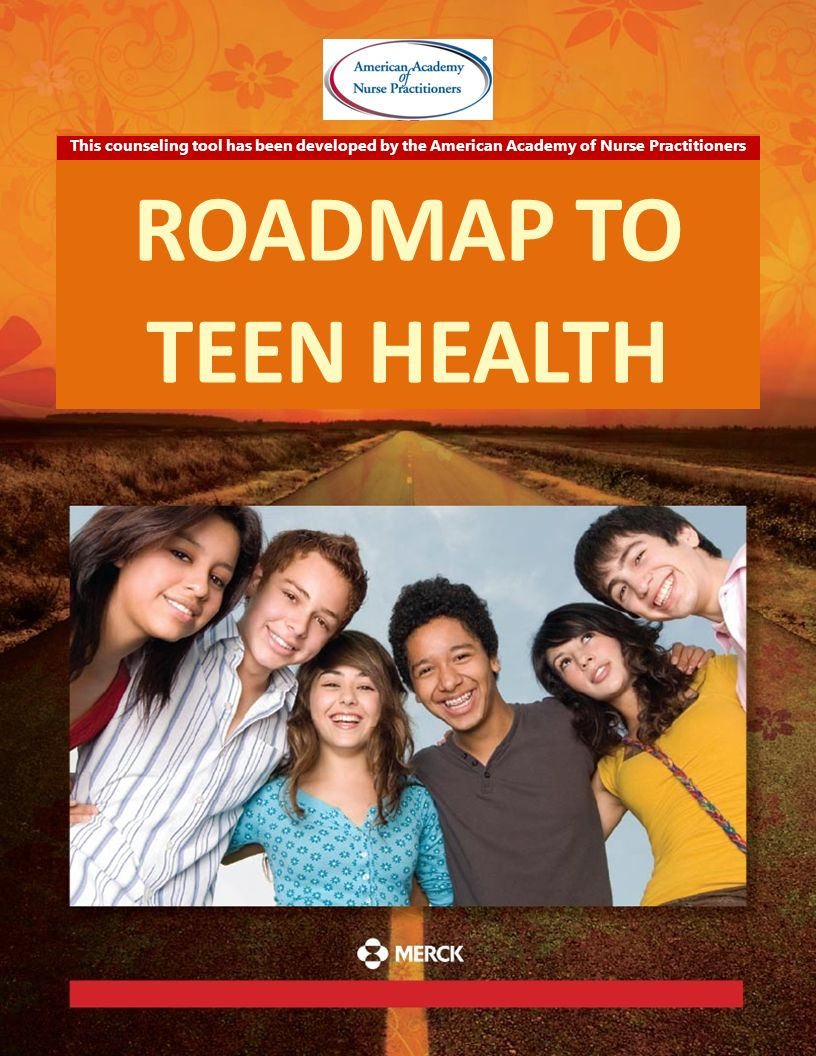ROADMAP TO TEEN HEALTH. This counseling tool has been developed by the American Academy of Nurse Practitioners.