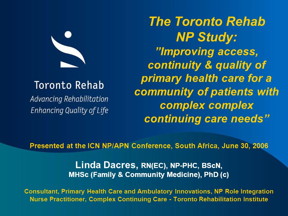 The Toronto Rehab NP Study: Improving access, continuity & quality of primary health care for a community of patients with complex complex continuing care needs