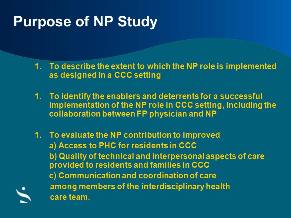 Purpose of NP Study To describe the extent to which the NP role is implemented as designed in a CCC setting.