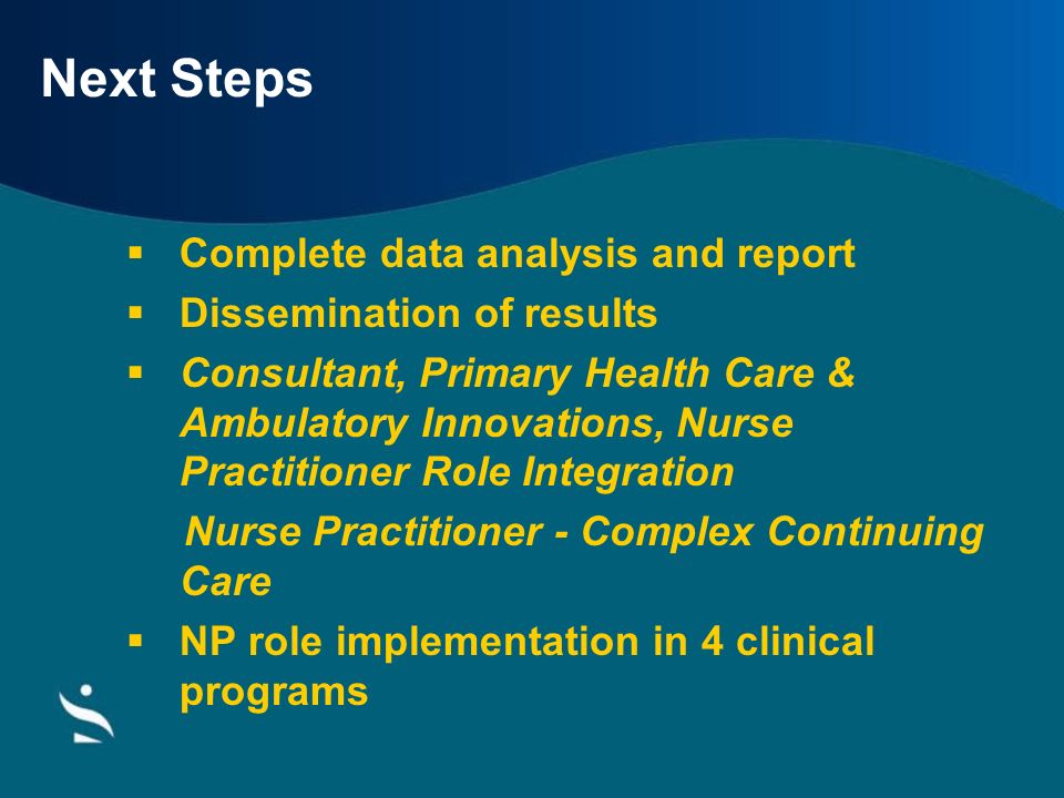 Next Steps Complete data analysis and report Dissemination of results