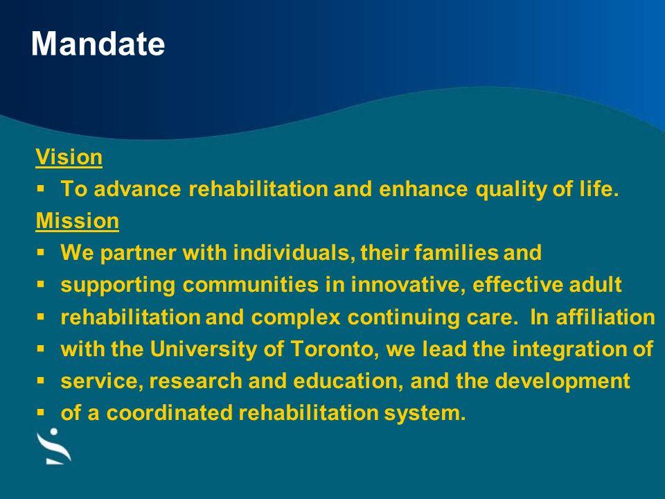 Mandate Vision To advance rehabilitation and enhance quality of life.