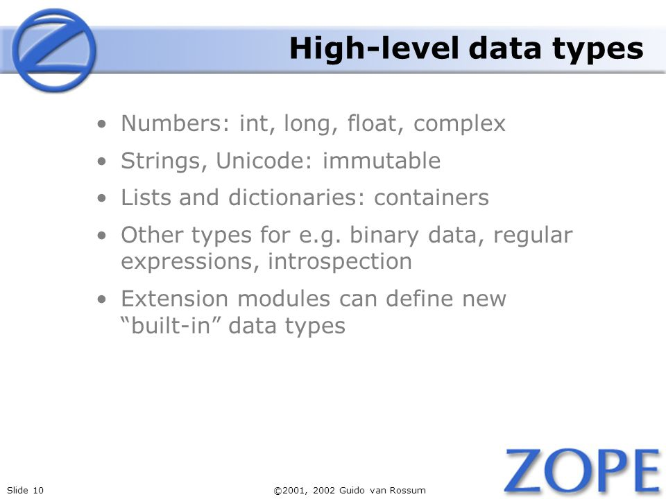 High-level data types Numbers: int, long, float, complex