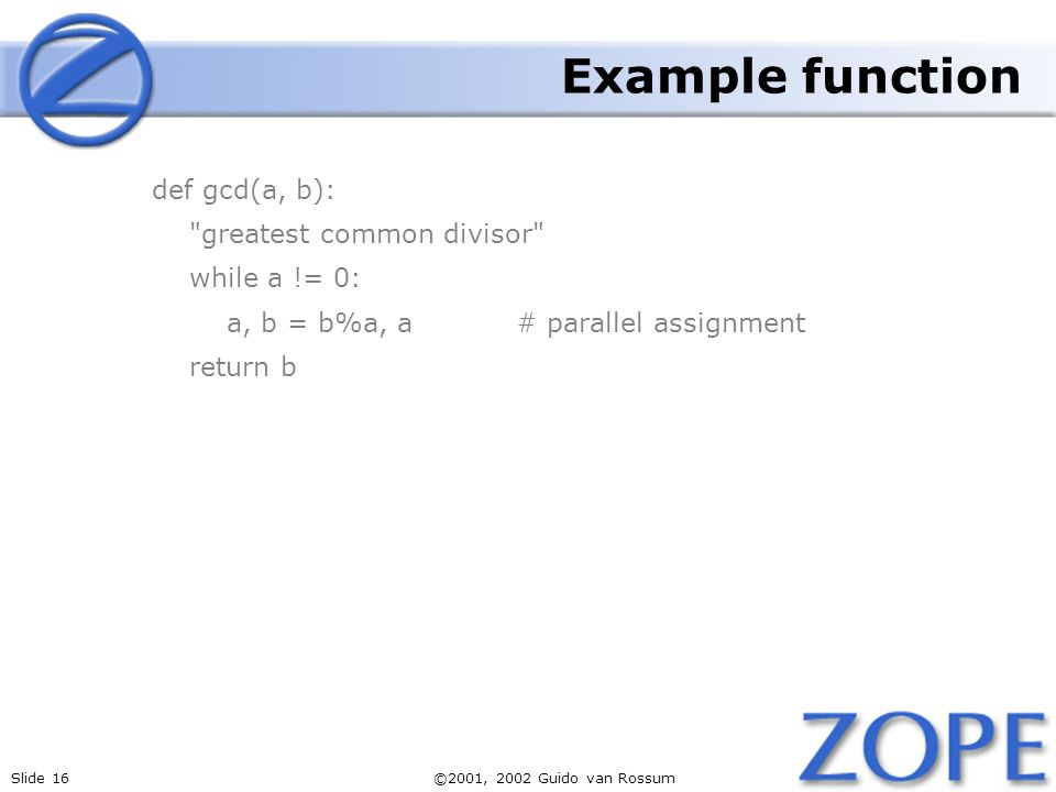 Example function def gcd(a, b): greatest common divisor