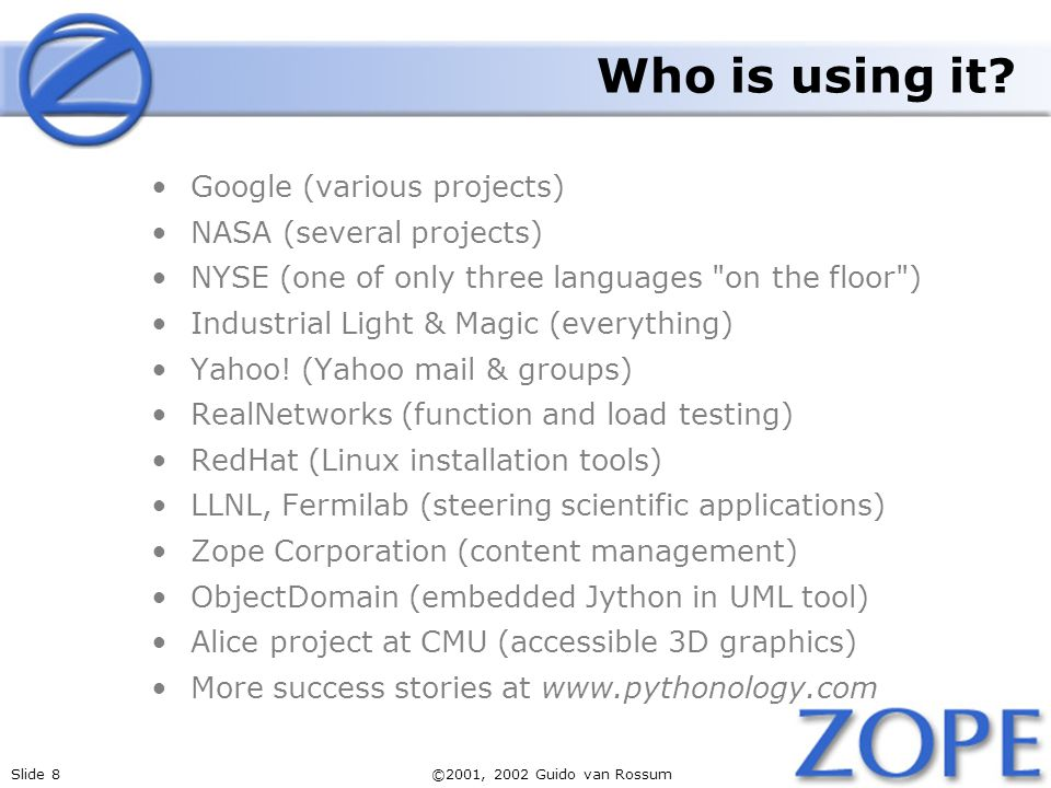 Who is using it Google (various projects) NASA (several projects)