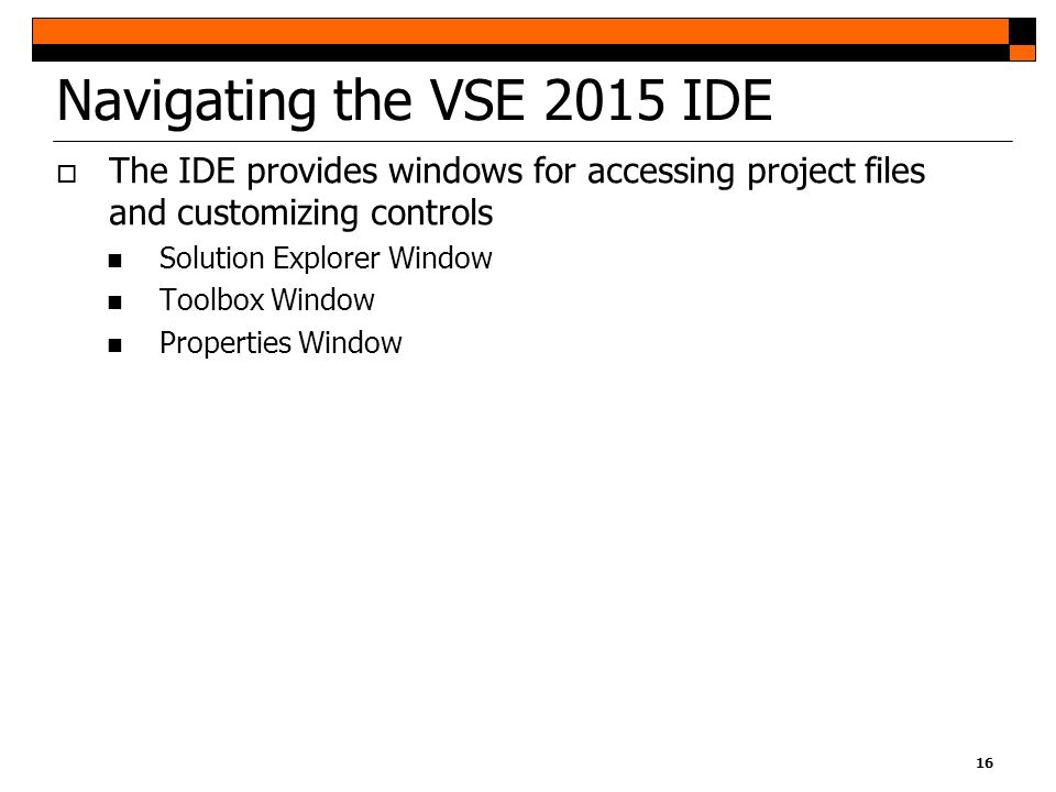 Navigating the VSE 2015 IDE The IDE provides windows for accessing project files and customizing controls.