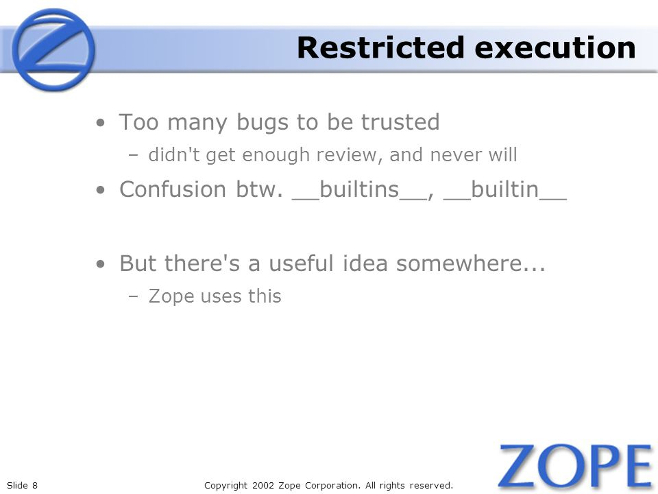 Restricted execution Too many bugs to be trusted