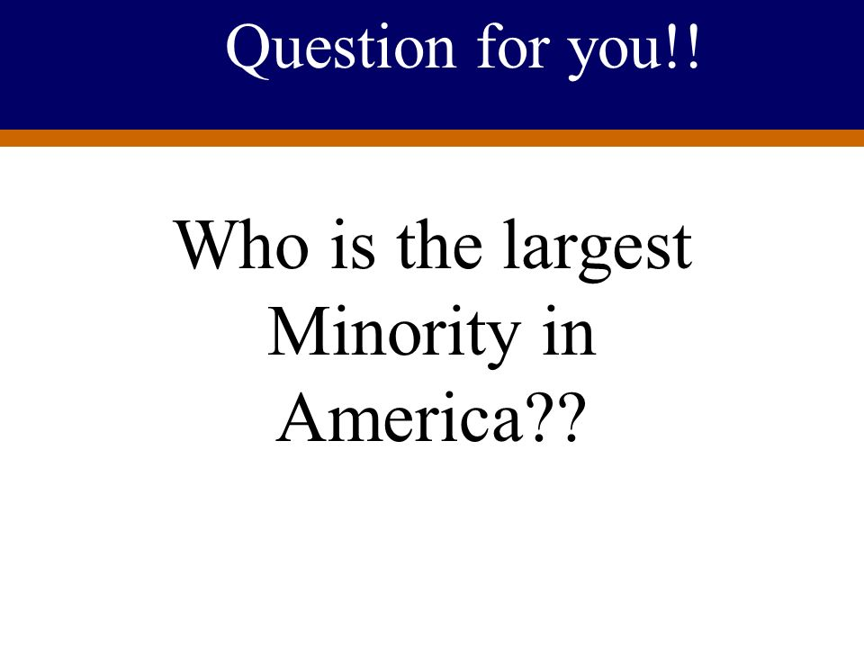 Who is the largest Minority in America