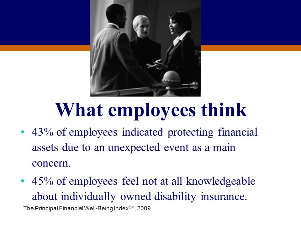 What employees think 43% of employees indicated protecting financial assets due to an unexpected event as a main concern.