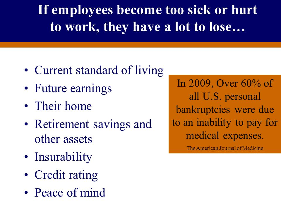 If employees become too sick or hurt to work, they have a lot to lose…