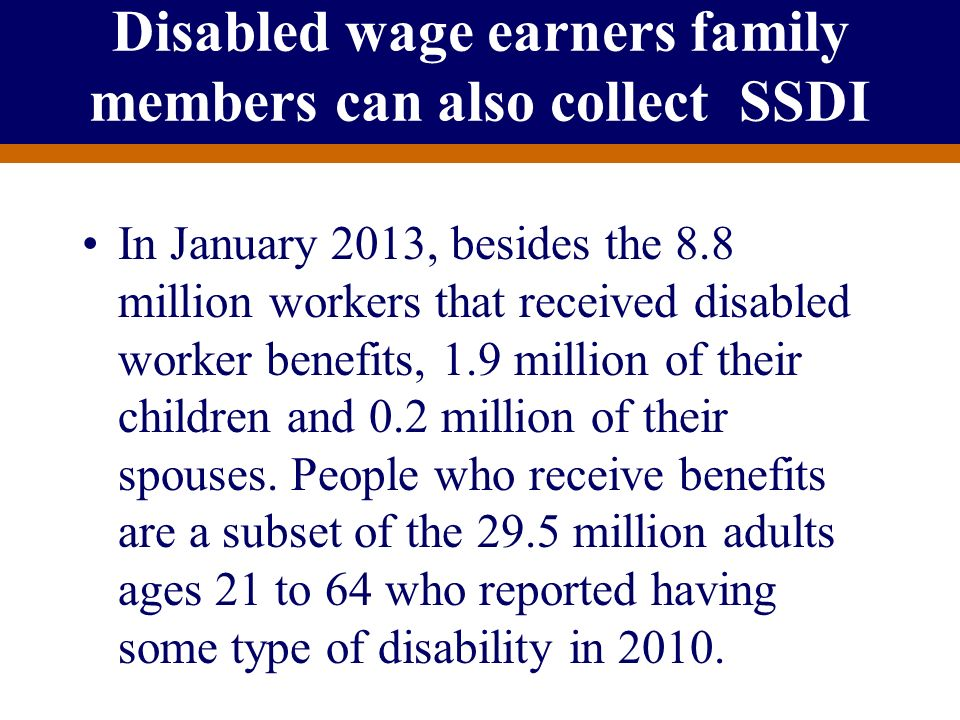 Disabled wage earners family members can also collect SSDI