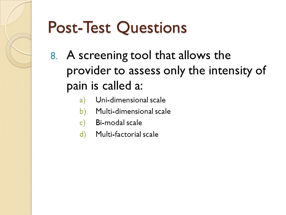 Post-Test Questions A screening tool that allows the provider to assess only the intensity of pain is called a: