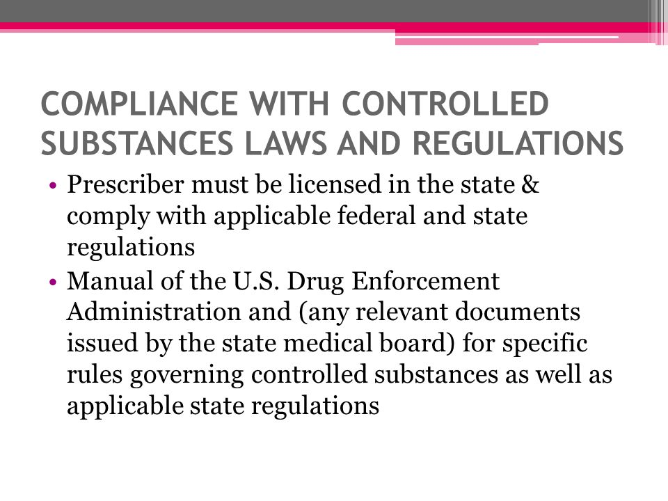 Compliance With Controlled Substances Laws and Regulations