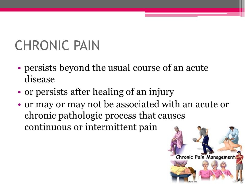 CHRONIC PAIN persists beyond the usual course of an acute disease