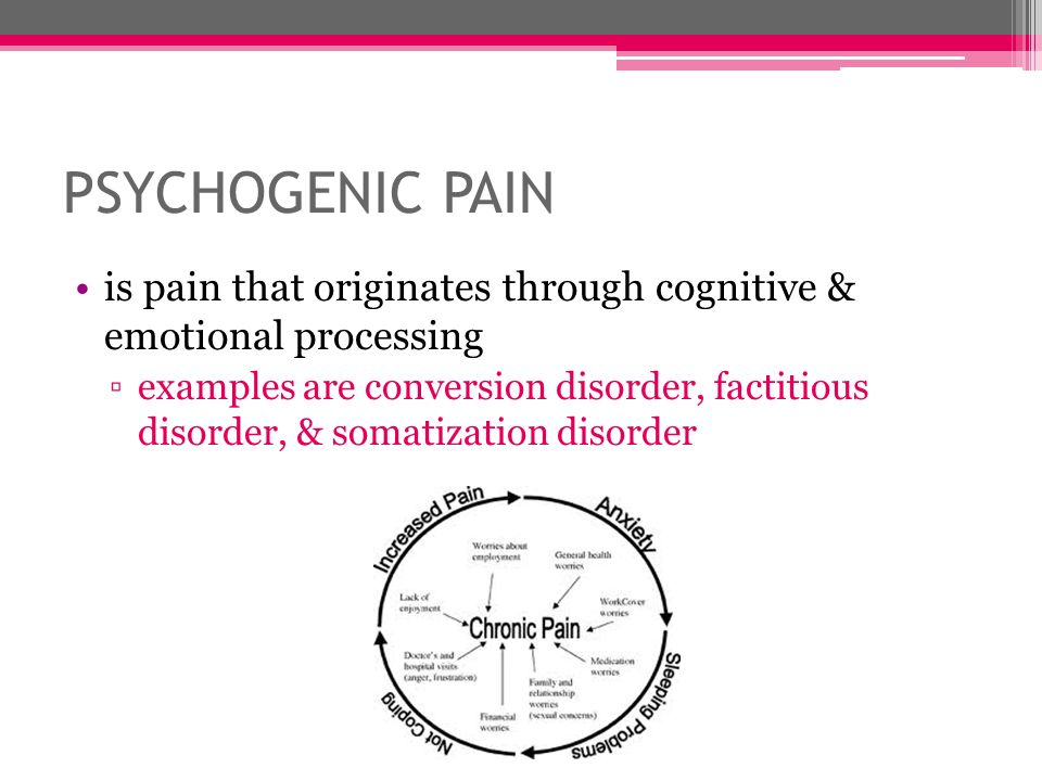 Psychogenic pain is pain that originates through cognitive & emotional processing.