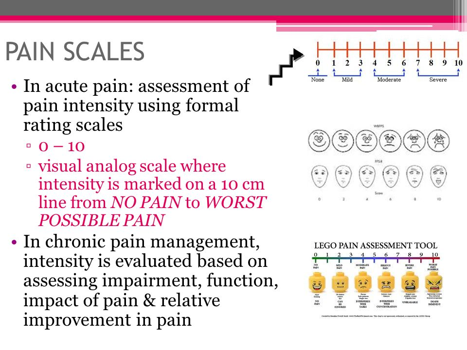 PAIN SCALES In acute pain: assessment of pain intensity using formal rating scales. 0 – 10.