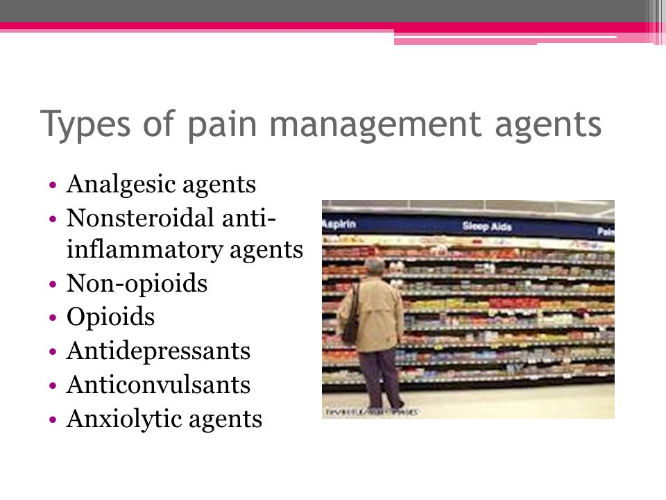 Types of pain management agents
