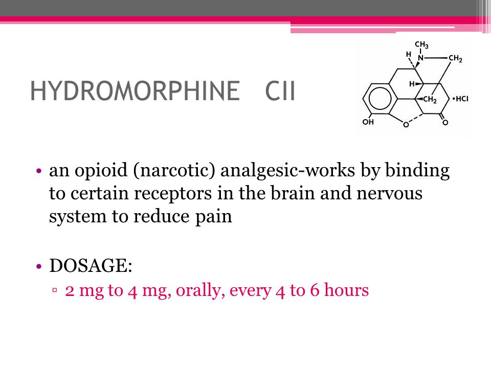 HYDROMORPHINE CII an opioid (narcotic) analgesic-works by binding to certain receptors in the brain and nervous system to reduce pain.