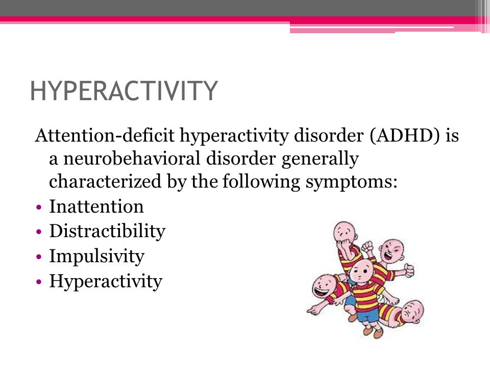 hyperactivity Attention-deficit hyperactivity disorder (ADHD) is a neurobehavioral disorder generally characterized by the following symptoms: