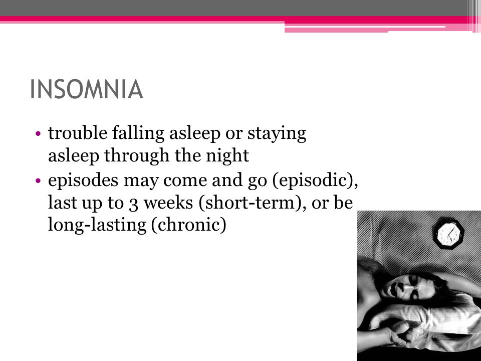 INSOMNIA trouble falling asleep or staying asleep through the night