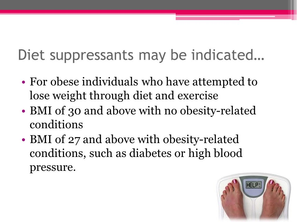 Diet suppressants may be indicated…