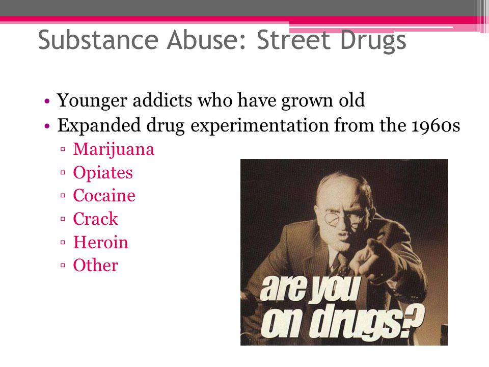 Substance Abuse: Street Drugs