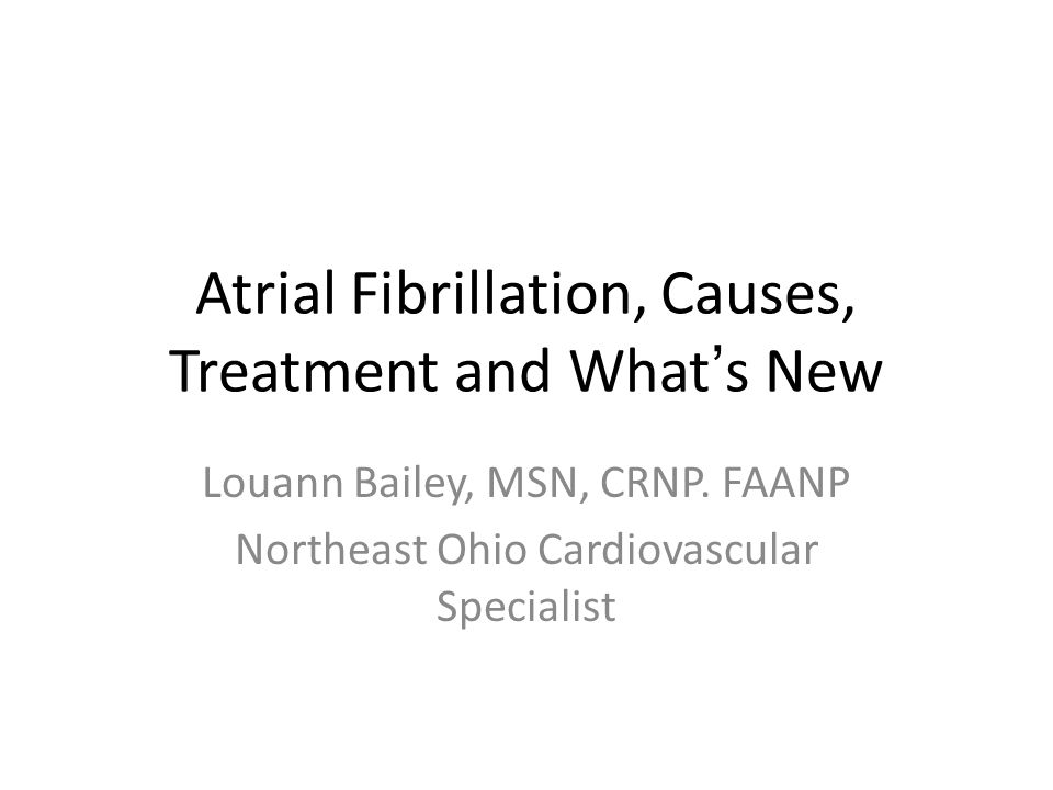 Atrial Fibrillation, Causes, Treatment and What's New
