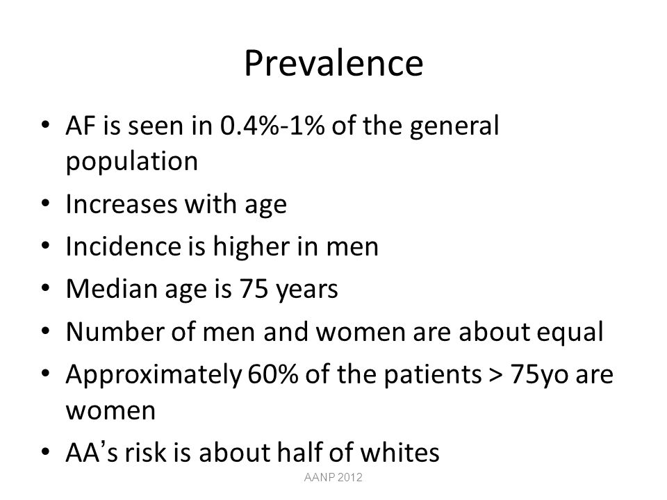 Prevalence AF is seen in 0.4%-1% of the general population
