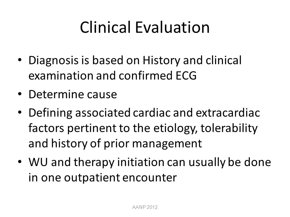 Clinical Evaluation Diagnosis is based on History and clinical examination and confirmed ECG. Determine cause.