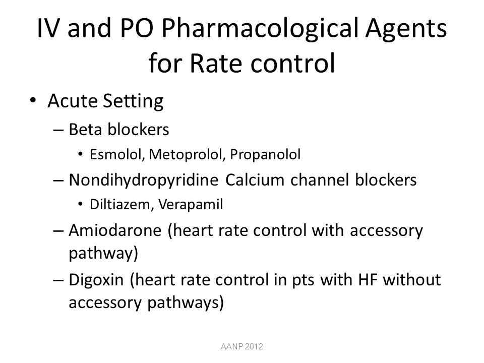IV and PO Pharmacological Agents for Rate control