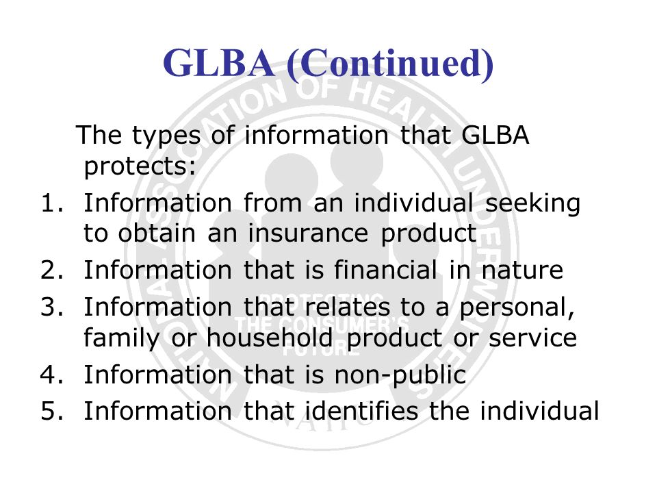 GLBA (Continued) The types of information that GLBA protects: