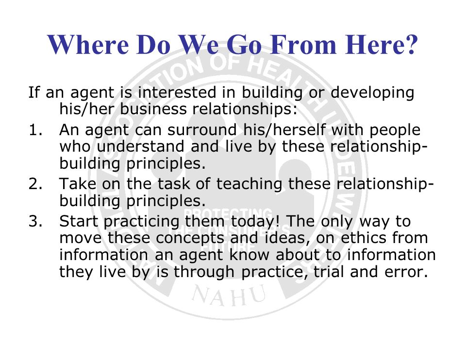 Where Do We Go From Here If an agent is interested in building or developing his/her business relationships: