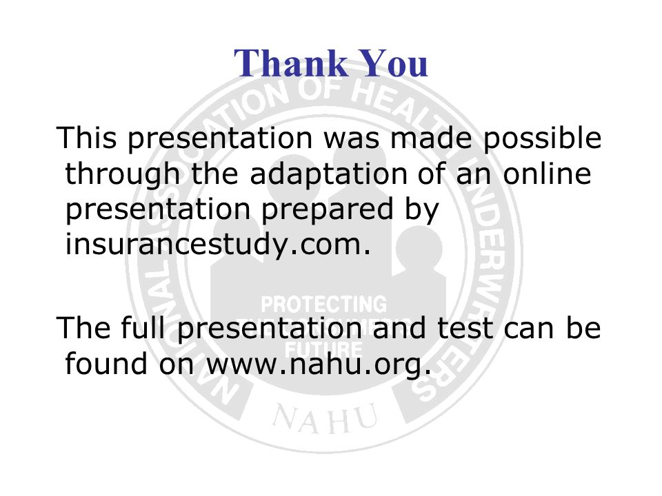 Thank You This presentation was made possible through the adaptation of an online presentation prepared by insurancestudy.com.