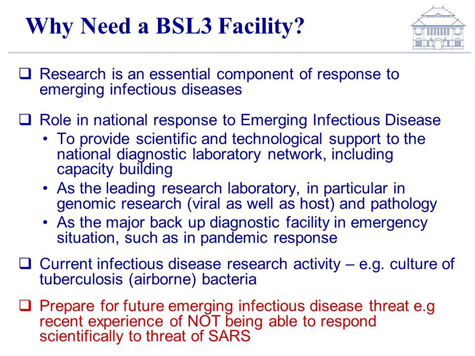 Why Need a BSL3 Facility Research is an essential component of response to emerging infectious diseases.