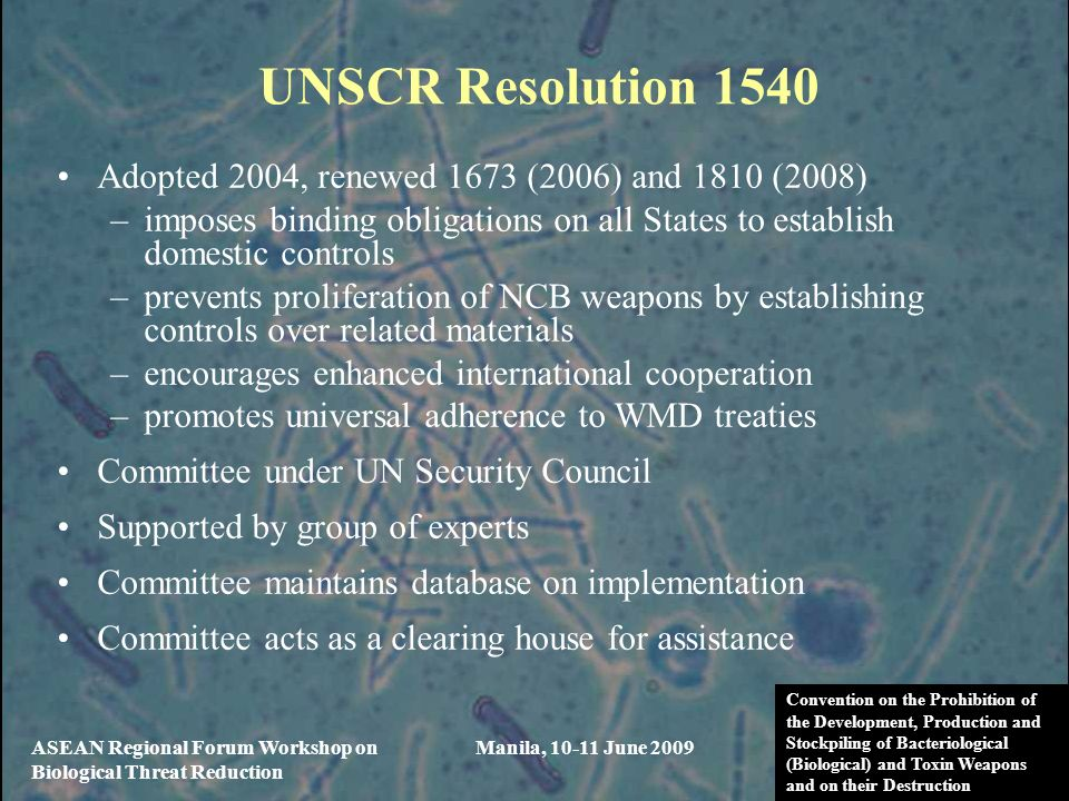 UNSCR Resolution 1540 Adopted 2004, renewed 1673 (2006) and 1810 (2008) imposes binding obligations on all States to establish domestic controls.