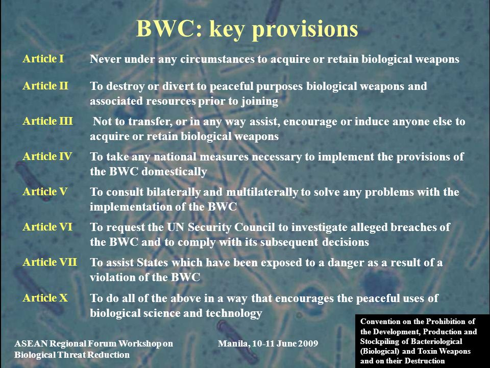 BWC: key provisions Article I. Never under any circumstances to acquire or retain biological weapons.