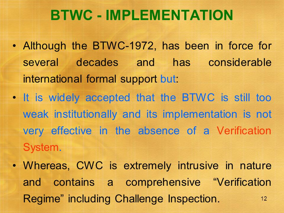 BTWC - IMPLEMENTATION Although the BTWC-1972, has been in force for several decades and has considerable international formal support but: