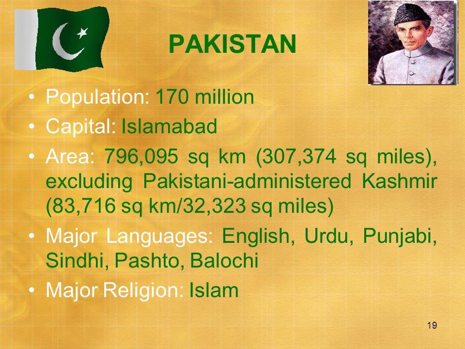PAKISTAN Population: 170 million Capital: Islamabad