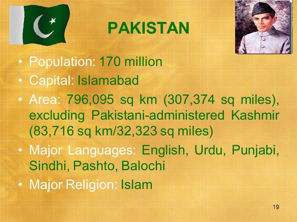 PAKISTAN Population: 170 million Capital: Islamabad