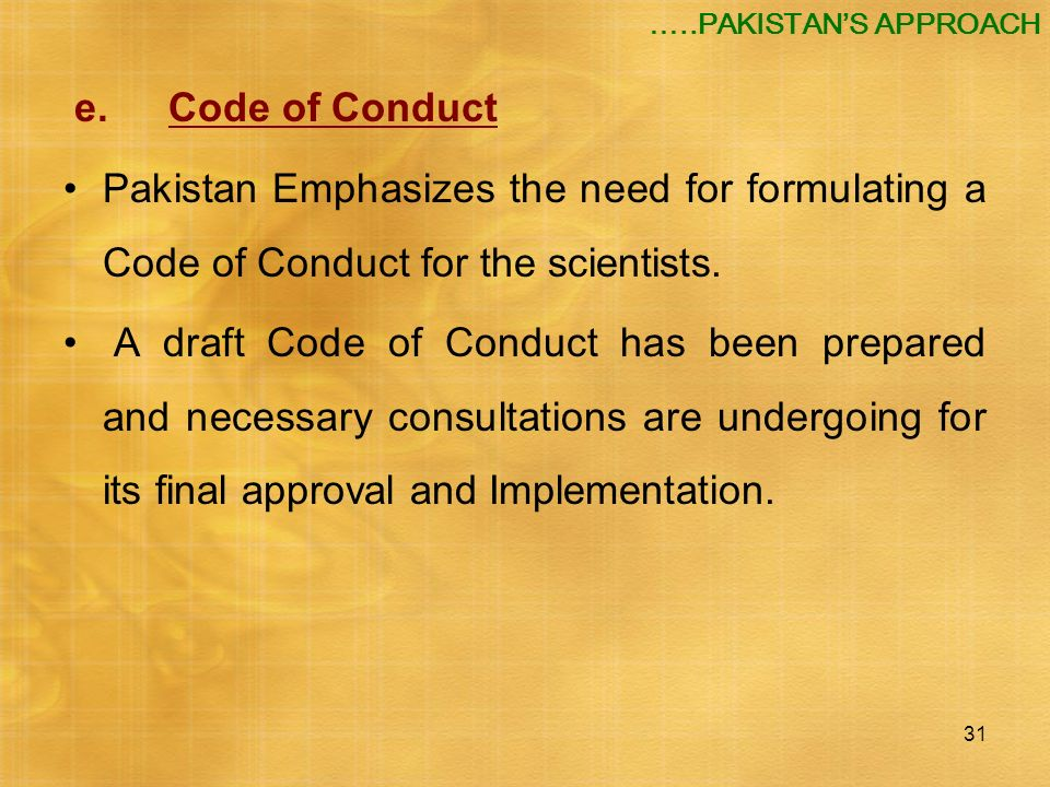…..PAKISTAN'S APPROACH e. Code of Conduct. Pakistan Emphasizes the need for formulating a Code of Conduct for the scientists.
