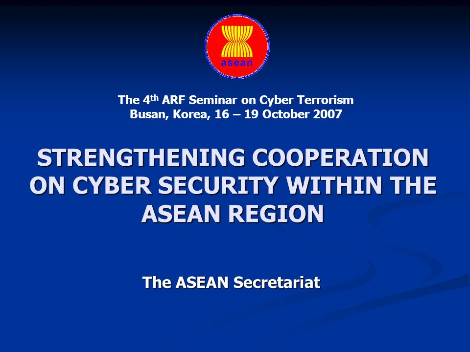 STRENGTHENING COOPERATION ON CYBER SECURITY WITHIN THE ASEAN REGION