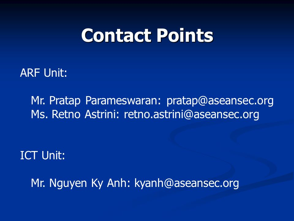 Contact Points ARF Unit: Mr. Pratap Parameswaran: pratap@aseansec.org