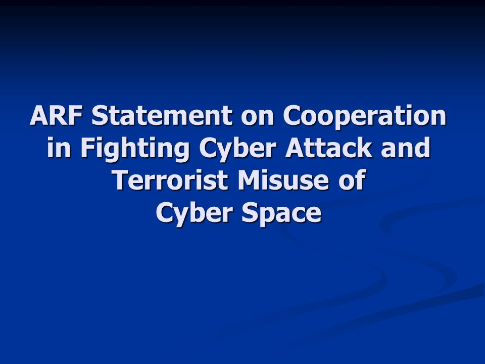ARF Statement on Cooperation in Fighting Cyber Attack and Terrorist Misuse of Cyber Space