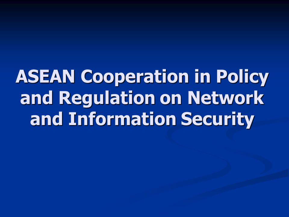 ASEAN Cooperation in Policy and Regulation on Network and Information Security